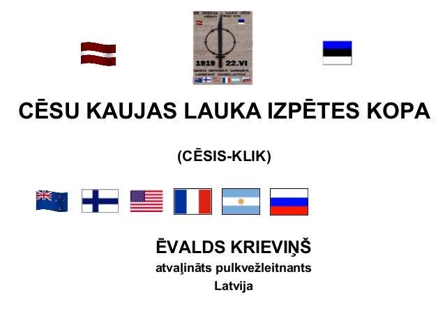 CĒSU KAUJAS LAUKA IZPĒTES KOPA            (CĒSIS-KLIK)          ĒVALDS KRIEVIŅŠ         atvaļināts pulkvežleitnants       ...