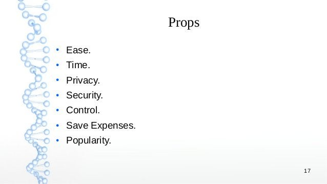 17 Props ● Ease. ● Time. ● Privacy. ● Security. ● Control. ● Save Expenses. ● Popularity.