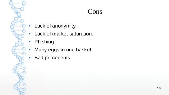 18 Cons ● Lack of anonymity. ● Lack of market saturation. ● Phishing. ● Many eggs in one basket. ● Bad precedents.