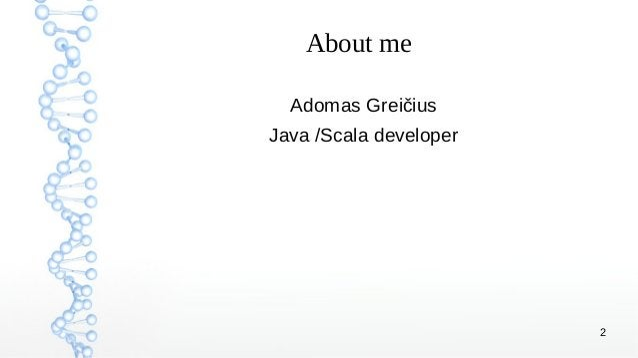 2 About me Adomas Greičius Java /Scala developer