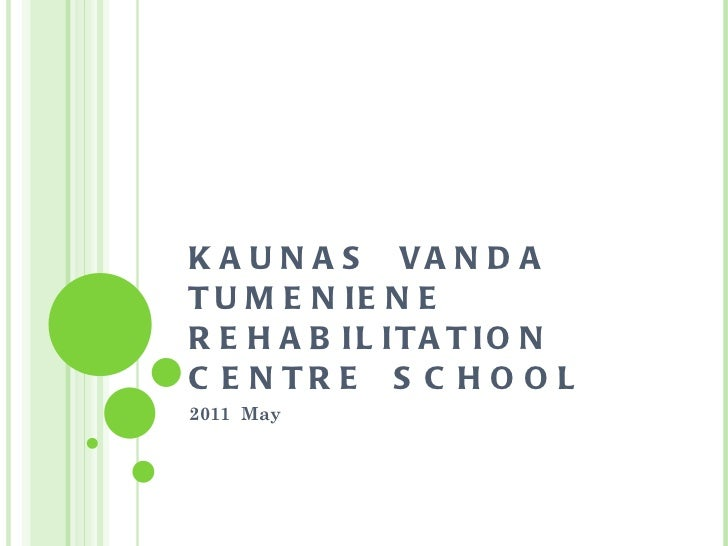 KAUNAS  VANDA  TUMENIENE REHABILITATION  CENTRE  SCHOOL 2011  May