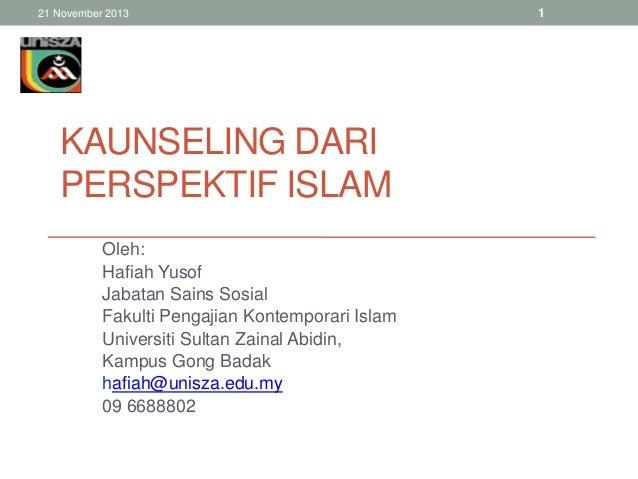 21 November 2013  KAUNSELING DARI PERSPEKTIF ISLAM Oleh: Hafiah Yusof Jabatan Sains Sosial Fakulti Pengajian Kontemporari ...