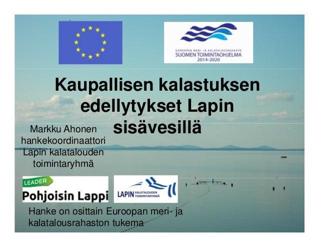 Kaupallisen kalastuksen edellytykset Lapin sisävesilläMarkku Ahonen  hankekoordinaattori Lapin kalatalouden toimintaryhmä H.. ddc34c6ba6