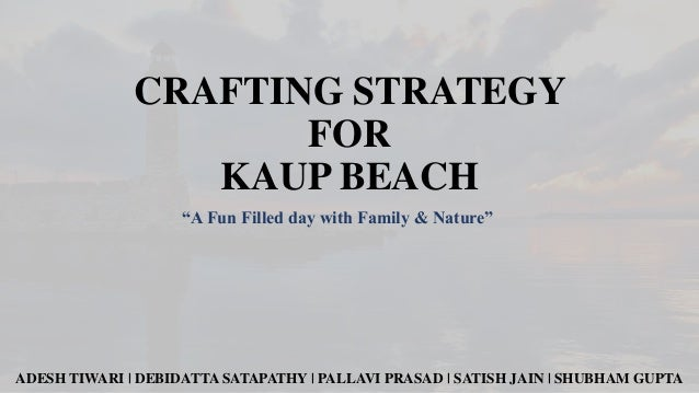 "CRAFTING STRATEGY FOR KAUP BEACH ""A Fun Filled day with Family & Nature""  ADESH TIWARI 
