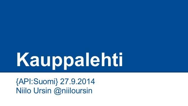 Kauppalehti  {API:Suomi} 27.9.2014  Niilo Ursin @niiloursin