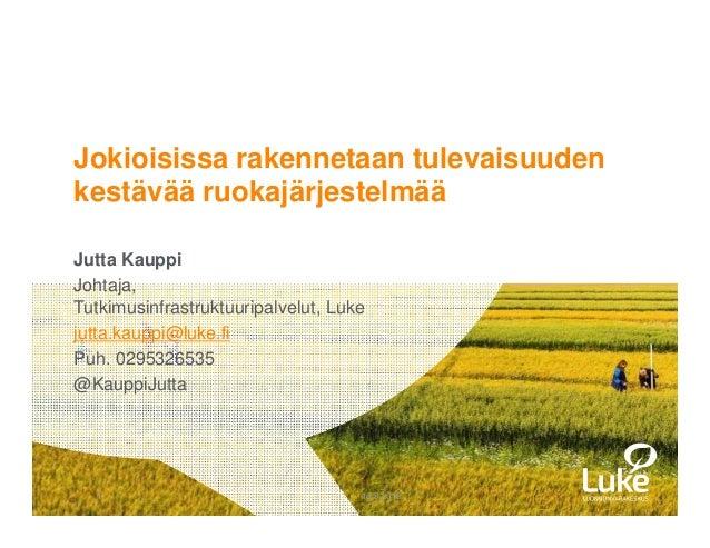 © Luonnonvarakeskus1 16.8.2018 Jutta Kauppi Johtaja, Tutkimusinfrastruktuuripalvelut, Luke jutta.kauppi@luke.fi Puh. 02953...
