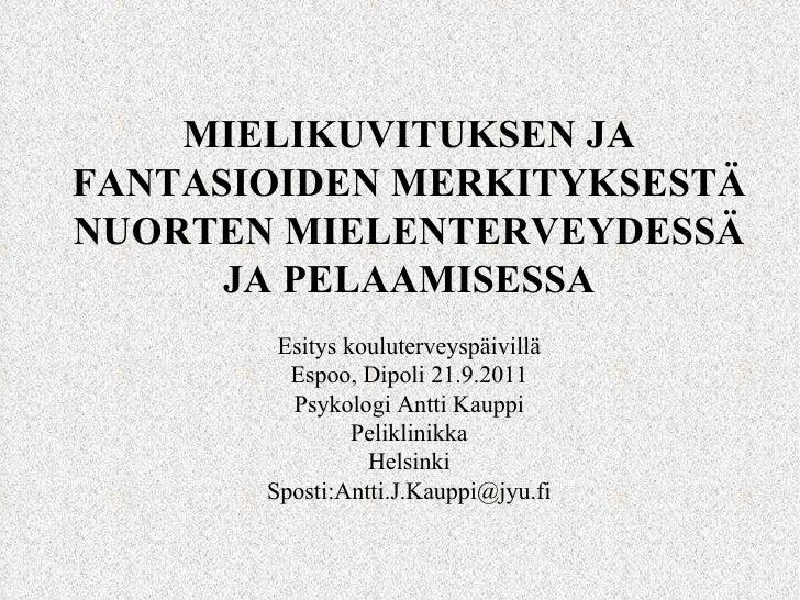 MIELIKUVITUKSEN JA FANTASIOIDEN MERKITYKSESTÄ NUORTEN MIELENTERVEYDESSÄ JA PELAAMISESSA Esitys kouluterveyspäivillä Espoo,...