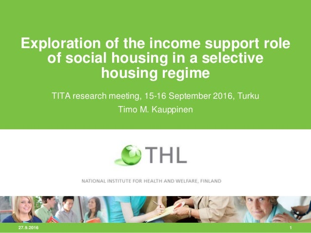 27.9.2016 1 Exploration of the income support role of social housing in a selective housing regime TITA research meeting, ...
