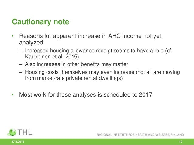 Cautionary note • Reasons for apparent increase in AHC income not yet analyzed – Increased housing allowance receipt seems...