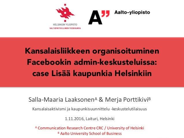 Kansalaisliikkeen organisoituminen Facebookin admin-keskusteluissa:  case Lisää kaupunkia Helsinkiin Salla-Maaria Laakson...