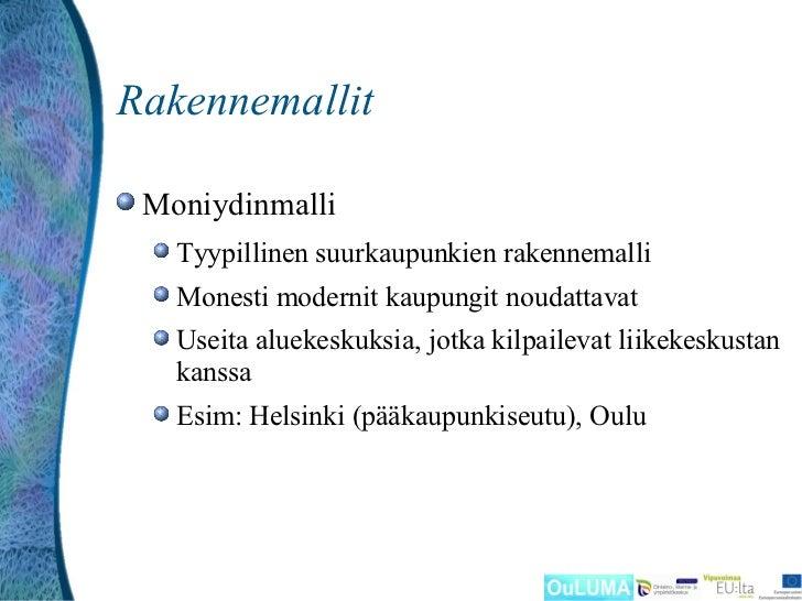 Rakennemallit Moniydinmalli   Tyypillinen suurkaupunkien rakennemalli   Monesti modernit kaupungit noudattavat   Useita al...