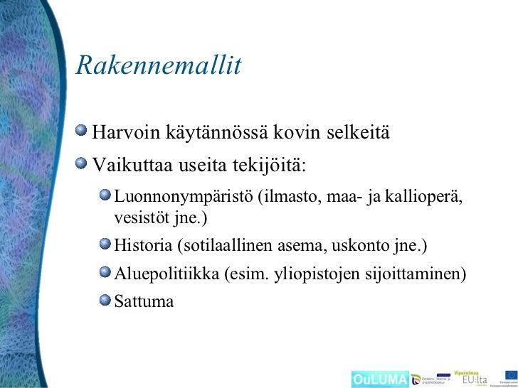 Rakennemallit Harvoin käytännössä kovin selkeitä Vaikuttaa useita tekijöitä:   Luonnonympäristö (ilmasto, maa- ja kalliope...