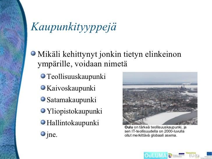 Kaupunkityyppejä Mikäli kehittynyt jonkin tietyn elinkeinon ympärille, voidaan nimetä   Teollisuuskaupunki   Kaivoskaupunk...