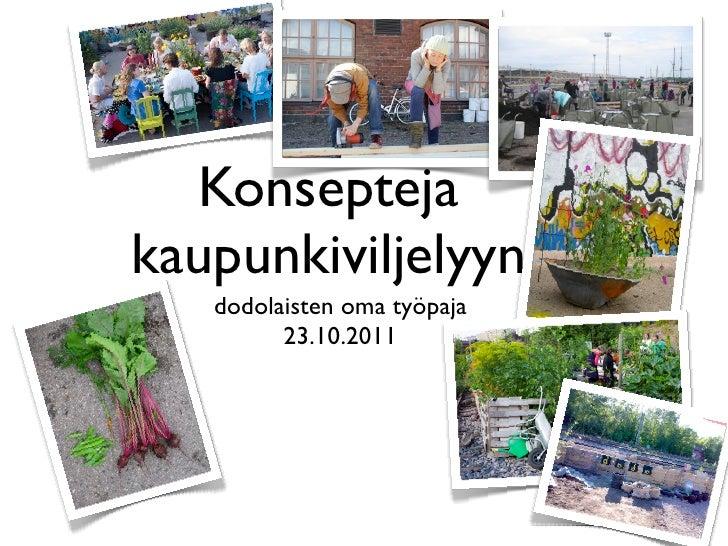 Konseptejakaupunkiviljelyyn   dodolaisten oma työpaja         23.10.2011