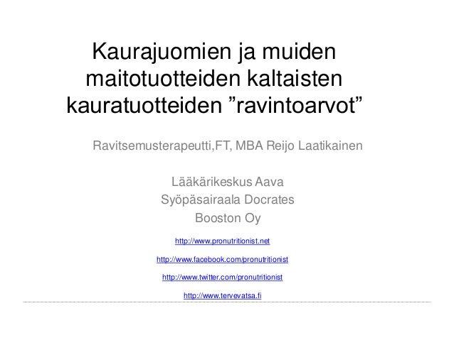 """Kaurajuomien ja muiden maitotuotteiden kaltaisten kauratuotteiden """"ravintoarvot"""" Ravitsemusterapeutti,FT, MBA Reijo Laatik..."""