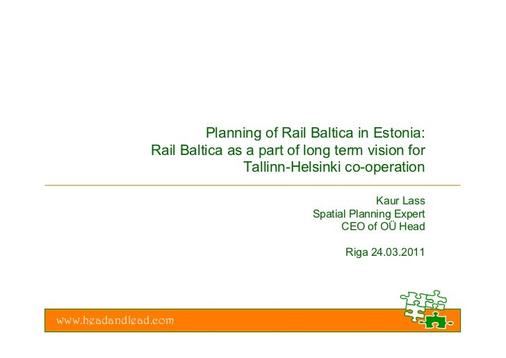Planning of Rail Baltica in Estonia:               Rail Baltica as a part of long term vision for                         ...