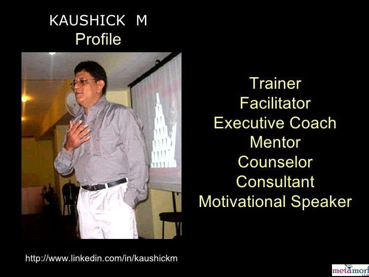 Trainer Facilitator Executive Coach Mentor Counselor Consultant Motivational Speaker KAUSHICK  M Profile http://www.linked...
