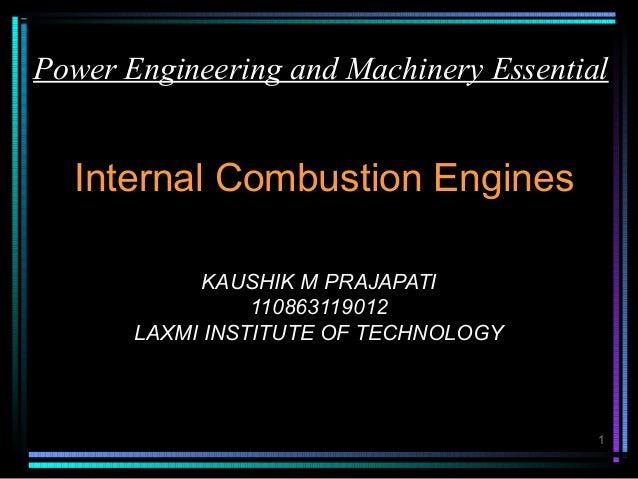 Power Engineering and Machinery Essential  Internal Combustion Engines             KAUSHIK M PRAJAPATI                 110...