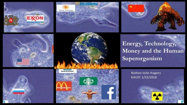 Energy, Technology, Money and the Human Superorganism Nathan John Hagens KAUST 1/22/2018