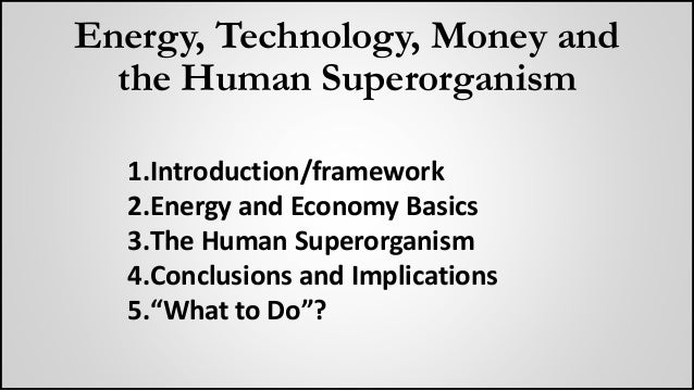 Energy and Technology - From Lens of the Superorganism Slide 2
