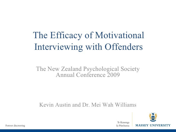 The Efficacy of Motivational Interviewing with Offenders The New Zealand Psychological Society Annual Conference 2009 Kevi...