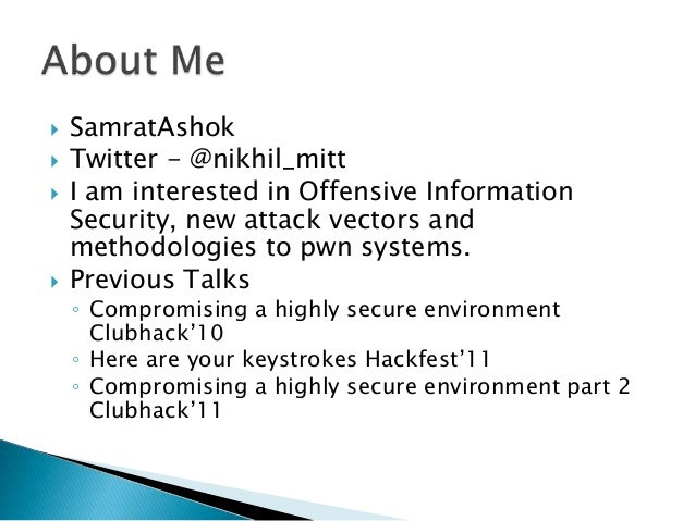    SamratAshok   Twitter - @nikhil_mitt   I am interested in Offensive Information    Security, new attack vectors and ...