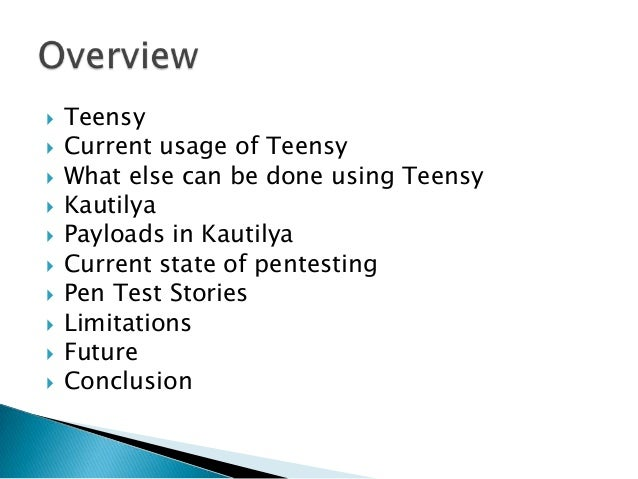    Teensy   Current usage of Teensy   What else can be done using Teensy   Kautilya   Payloads in Kautilya   Current...