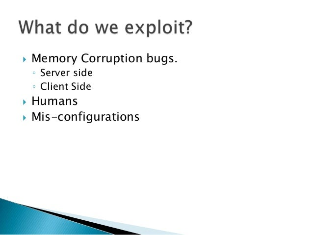    Many times we get some vulnerabilities but    can't exploit.    ◦   No public exploits available.    ◦   Not allowed o...