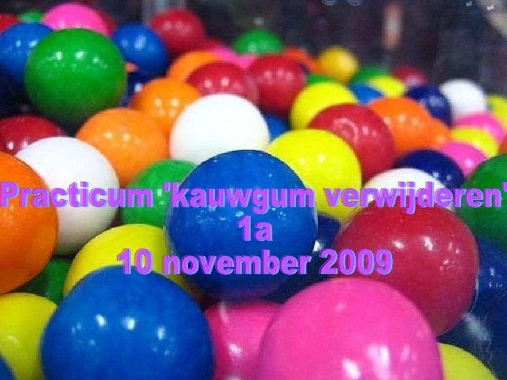 Practicum 'kauwgum verwijderen' 1a 10 november 2009