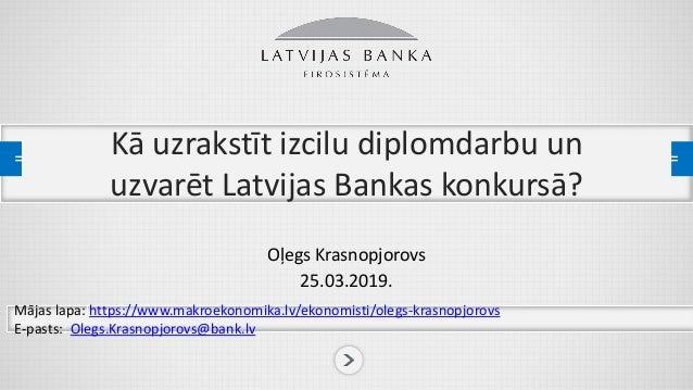 Kā uzrakstīt izcilu diplomdarbu un uzvarēt Latvijas Bankas konkursā? Oļegs Krasnopjorovs 25.03.2019. Mājas lapa:lhttps://w...