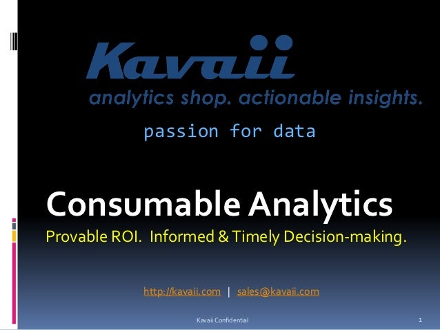 passion for dataConsumable AnalyticsProvable ROI. Informed & Timely Decision-making.             http://kavaii.com | sales...