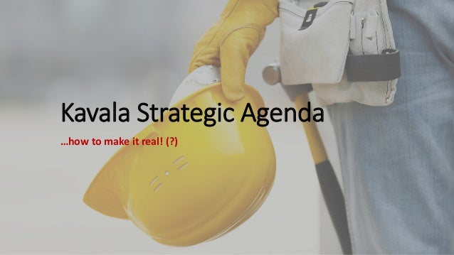 Kavala Strategic Agenda …how to make it real! (?)