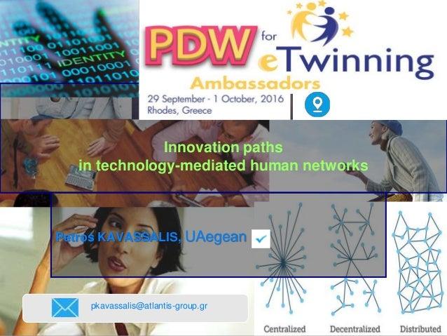 Innovation paths in technology-mediated human networks Petros KAVASSALIS, UAegean pkavassalis@atlantis-group.gr