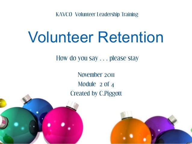 KAVCO Volunteer Leadership TrainingVolunteer Retention   How do you say…please stay            November 2011            Mo...