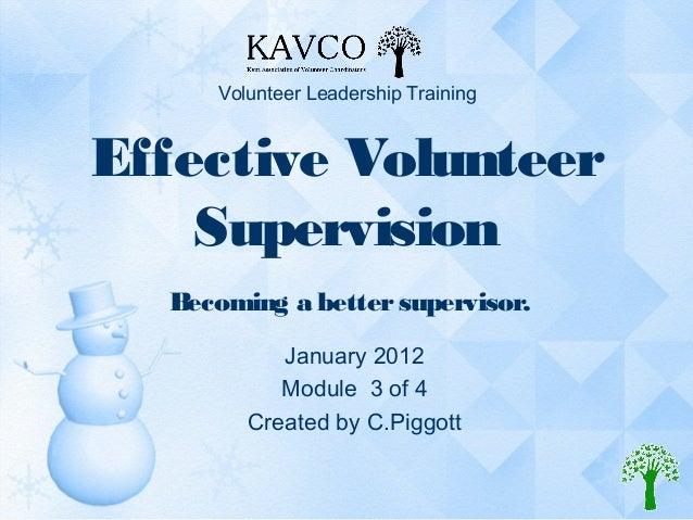 Volunteer Leadership TrainingEffective Volunteer    Supervision  Becoming a better supervisor.           January 2012     ...