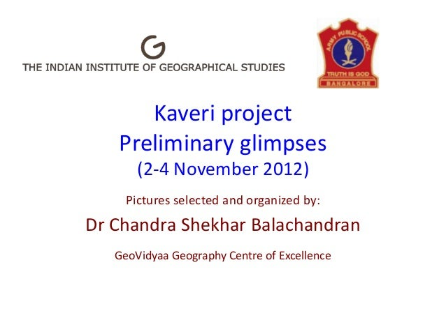 Kaveri project   Preliminary glimpses       (2-4 November 2012)     Pictures selected and organized by:Dr Chandra Shekhar ...
