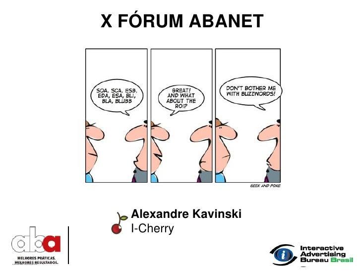 X FÓRUM ABANET       Alexandre Kavinski   I-Cherry