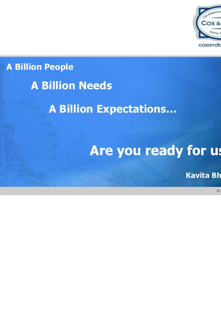 A Billion People     A Billion Needs          A Billion Expectations…                   Are you ready for us?             ...