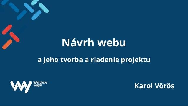 Návrh webu a jeho tvorba a riadenie projektu Karol Vörös