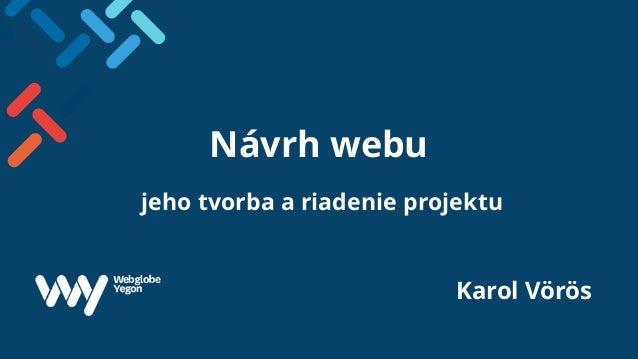 Návrh webu jeho tvorba a riadenie projektu Karol Vörös