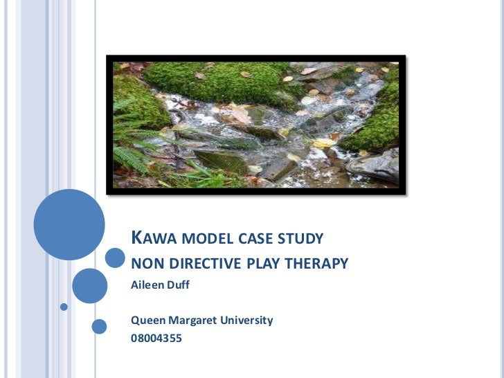KAWA MODEL CASE STUDYNON DIRECTIVE PLAY THERAPYAileen DuffQueen Margaret University08004355