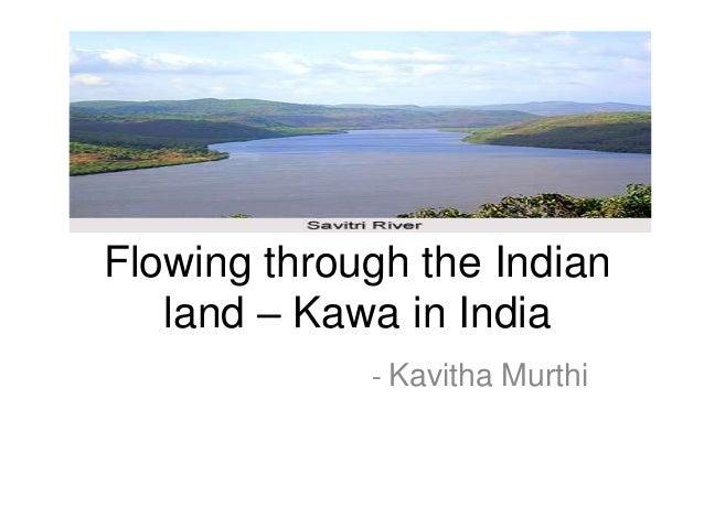 Flowing through the Indian land – Kawa in India - Kavitha Murthi