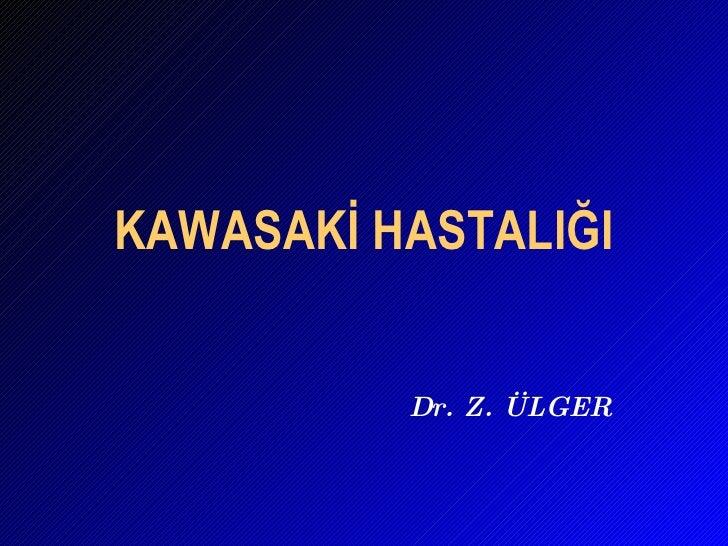 KAWASAKİ HASTALIĞI Dr. Z. ÜLGER