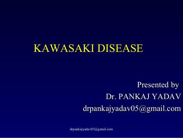 KAWASAKI DISEASEPresented byPresented byDr. PANKAJ YADAVDr. PANKAJ YADAVdrpankajyadav05@gmail.comdrpankajyadav05@gmail.com...
