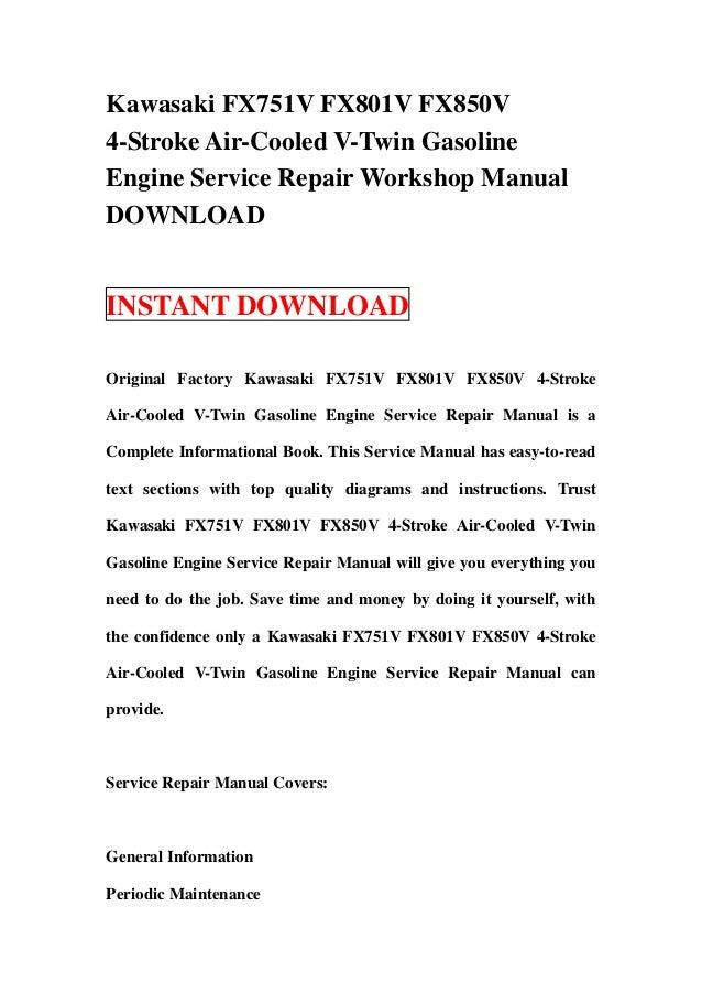 Kawasaki FX751V FX801V FX850V4-Stroke Air-Cooled V-Twin GasolineEngine Service Repair Workshop ManualDOWNLOADINSTANT DOWNL...