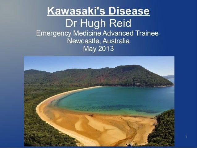 1Kawasakis DiseaseDr Hugh ReidEmergency Medicine Advanced TraineeNewcastle, AustraliaMay 2013