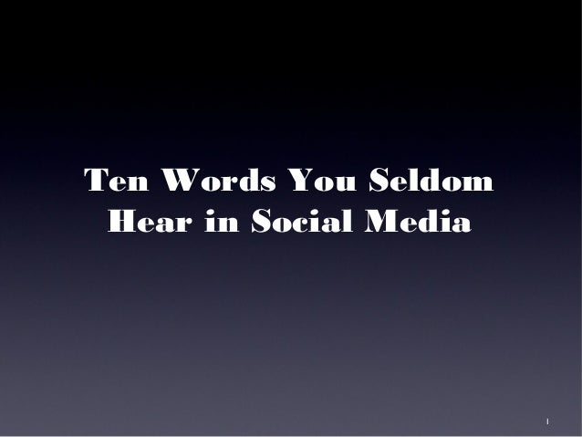 1 Ten Words You Seldom Hear in Social Media