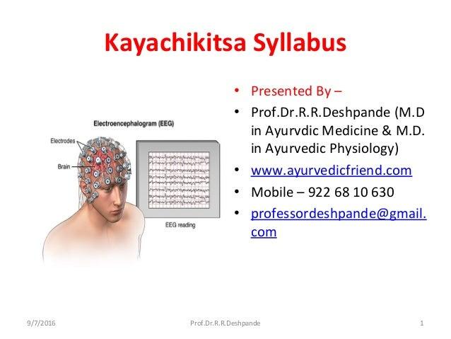 Kayachikitsa Syllabus • Presented By – • Prof.Dr.R.R.Deshpande (M.D in Ayurvdic Medicine & M.D. in Ayurvedic Physiology) •...