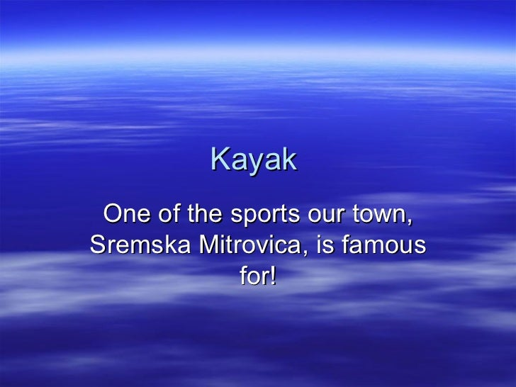Kayak One of the sports our town,Sremska Mitrovica, is famous             for!