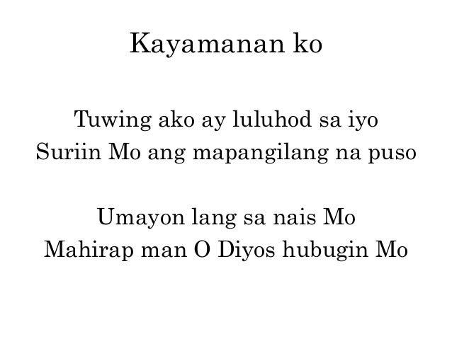 Kayamanan ko Tuwing ako ay luluhod sa iyo Suriin Mo ang mapangilang na puso Umayon lang sa nais Mo Mahirap man O Diyos hub...